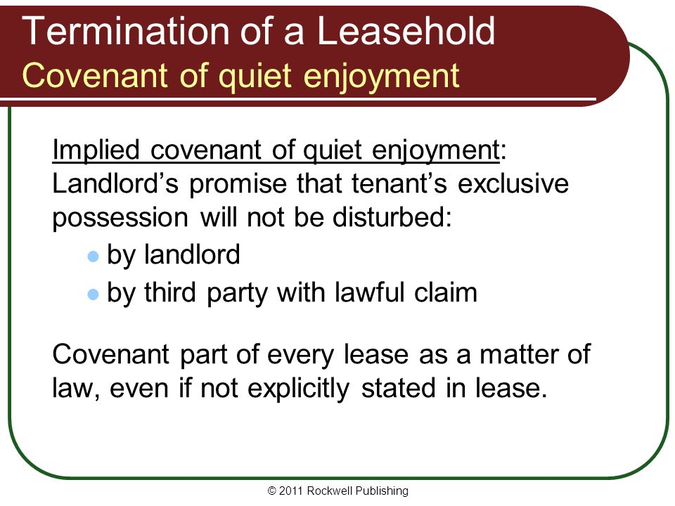 Termination of a Leasehold Covenant of quiet enjoyment Implied covenant of quiet enjoyment: Landlords promise that tenants exclusive possession will n