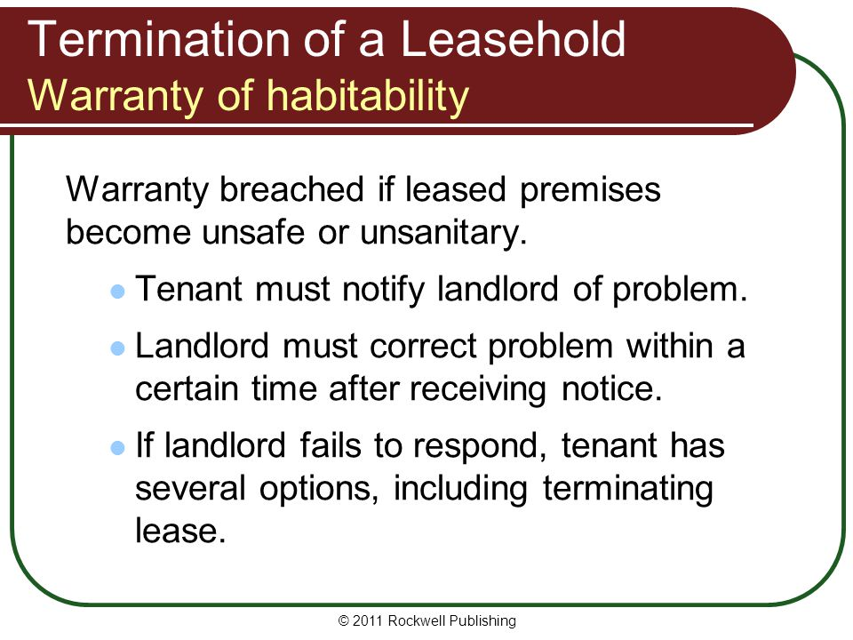 Termination of a Leasehold Warranty of habitability Warranty breached if leased premises become unsafe or unsanitary. Tenant must notify landlord of p