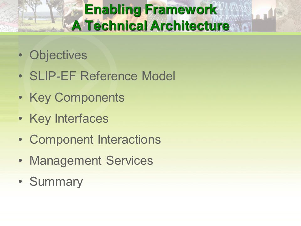 Enabling Framework A Technical Architecture Objectives SLIP-EF Reference Model Key Components Key Interfaces Component Interactions Management Services Summary