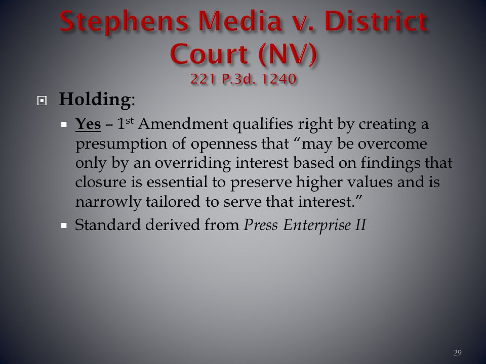 Holding : Yes – 1 st Amendment qualifies right by creating a presumption of openness that may be overcome only by an overriding interest based on find