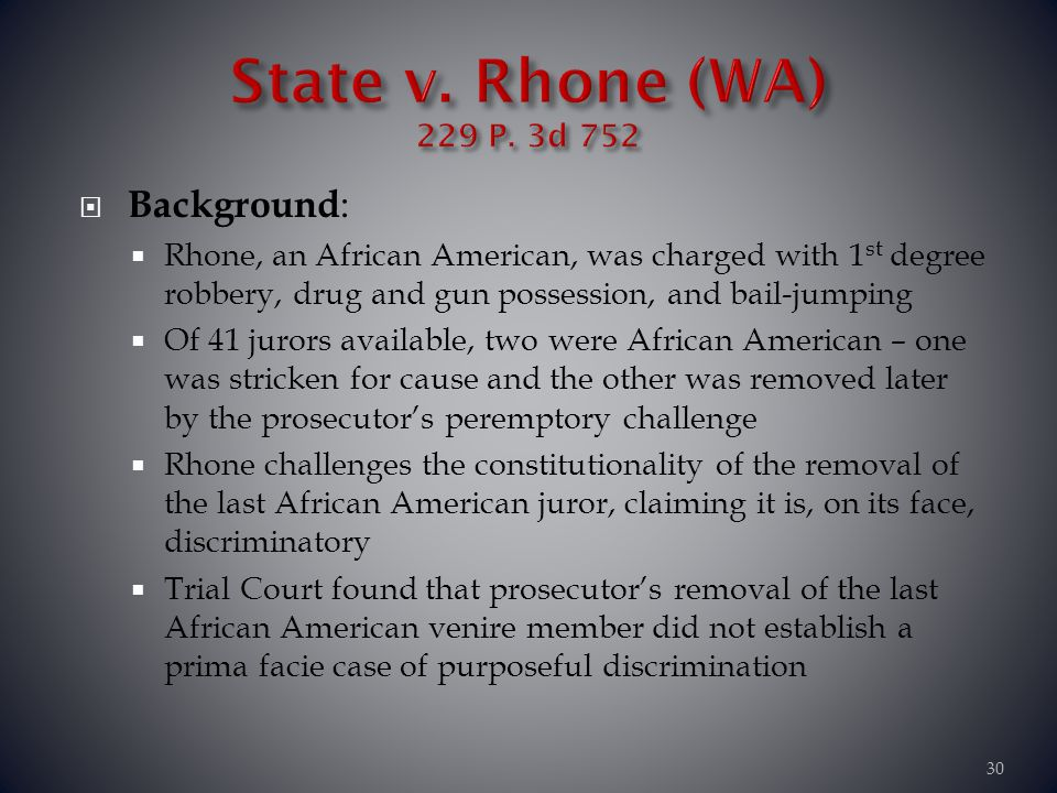 Background : Rhone, an African American, was charged with 1 st degree robbery, drug and gun possession, and bail-jumping Of 41 jurors available, two w