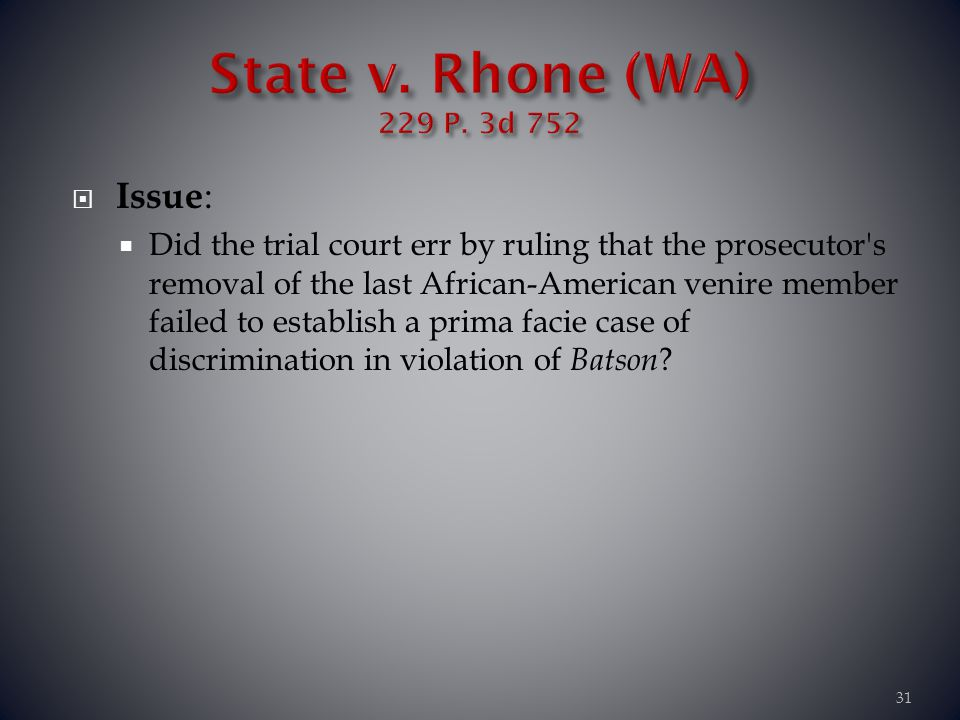 Issue : Did the trial court err by ruling that the prosecutor's removal of the last African-American venire member failed to establish a prima facie c