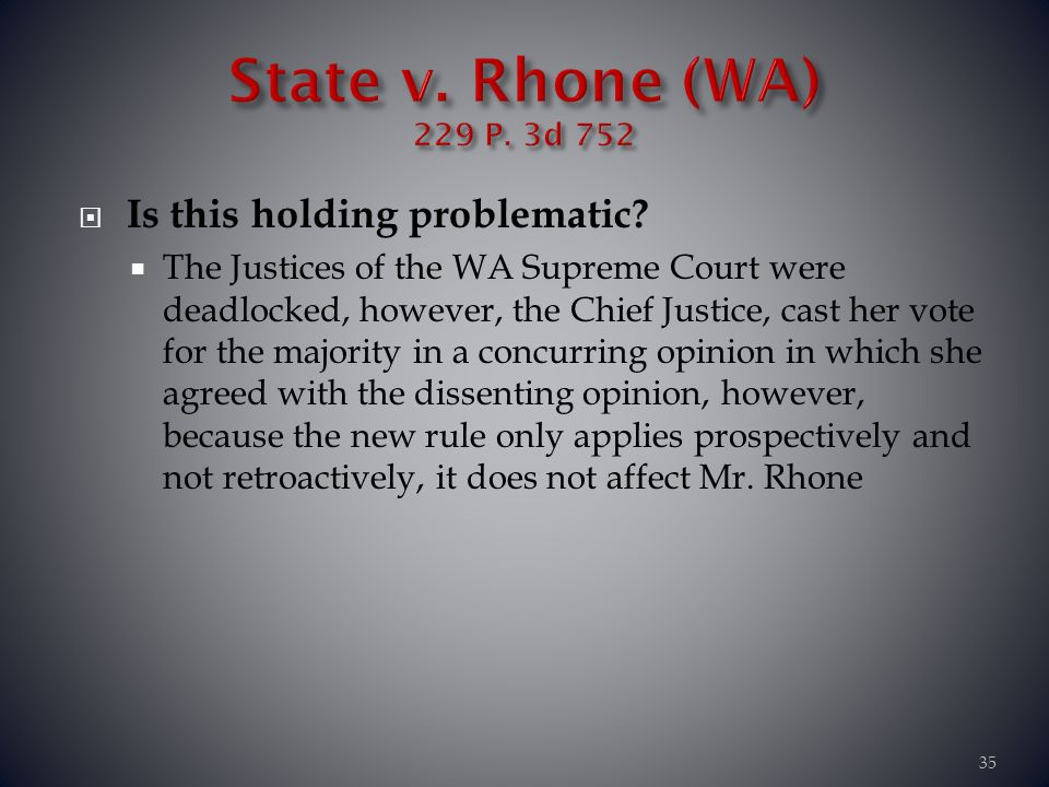 Is this holding problematic? The Justices of the WA Supreme Court were deadlocked, however, the Chief Justice, cast her vote for the majority in a con