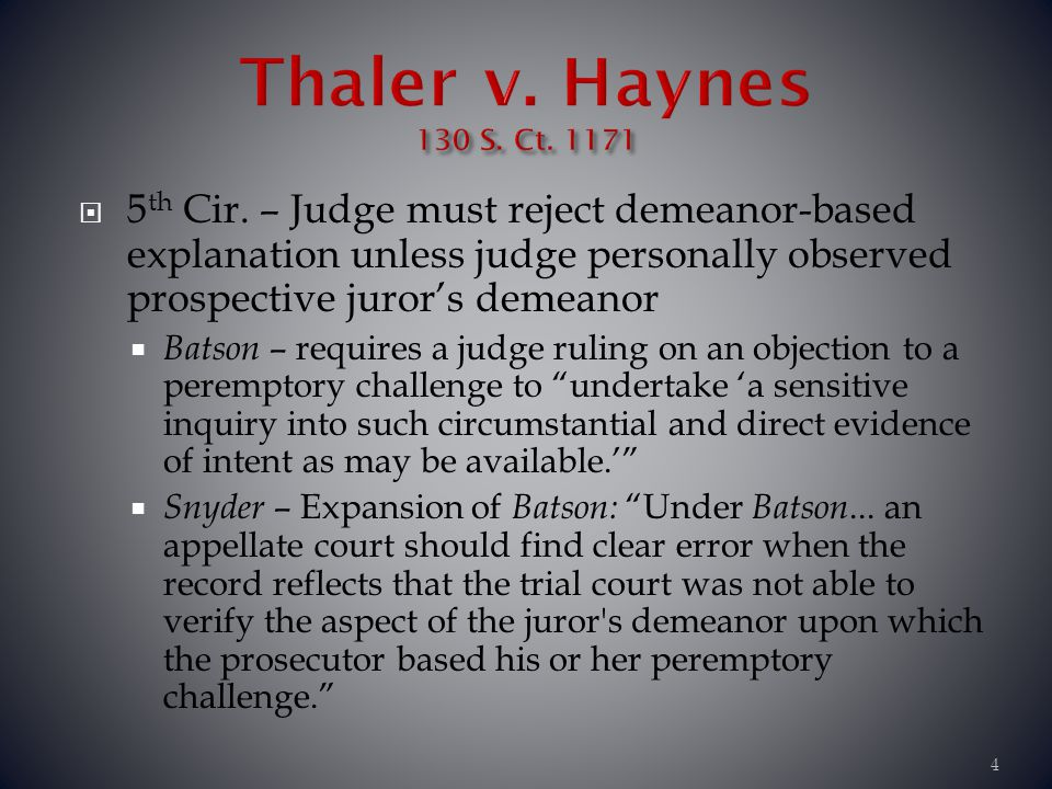 5 th Cir. – Judge must reject demeanor-based explanation unless judge personally observed prospective jurors demeanor Batson – requires a judge ruling