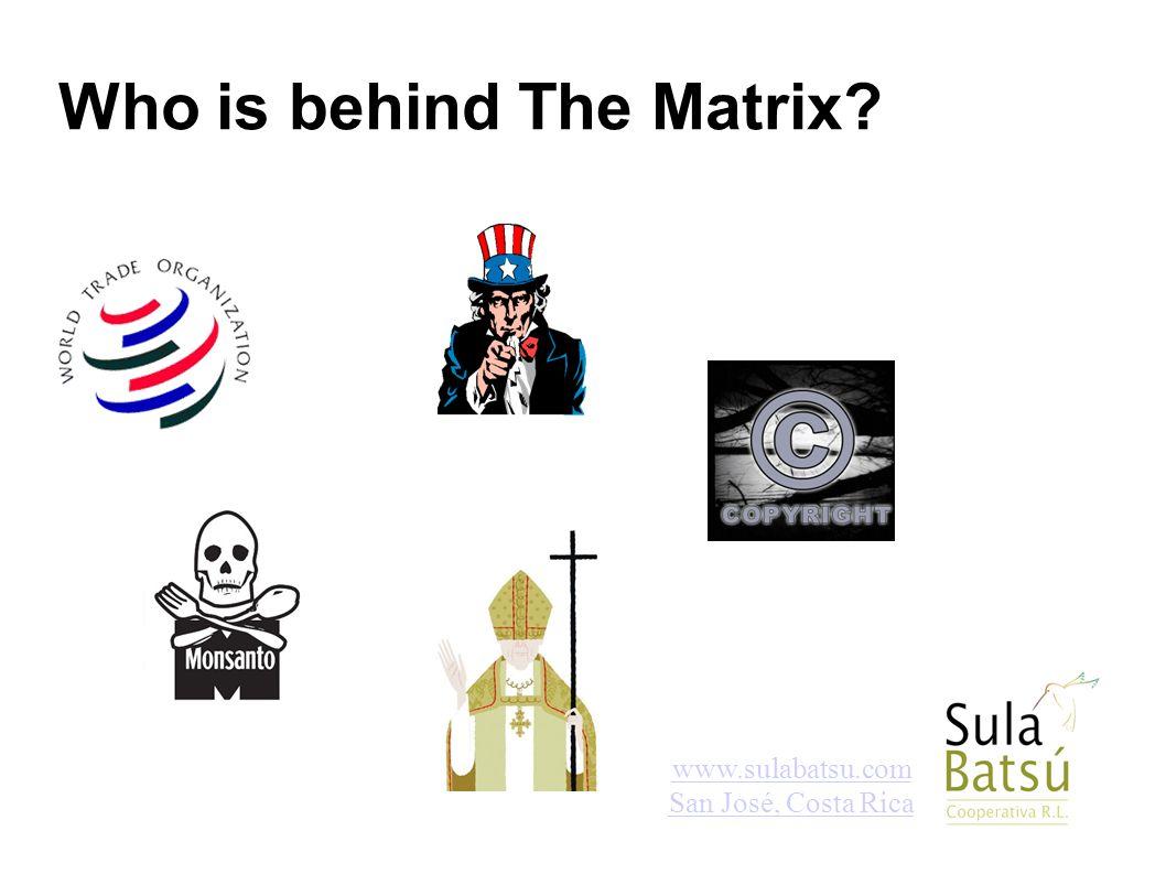 www.sulabatsu.com San José, Costa Rica Who is behind The Matrix?