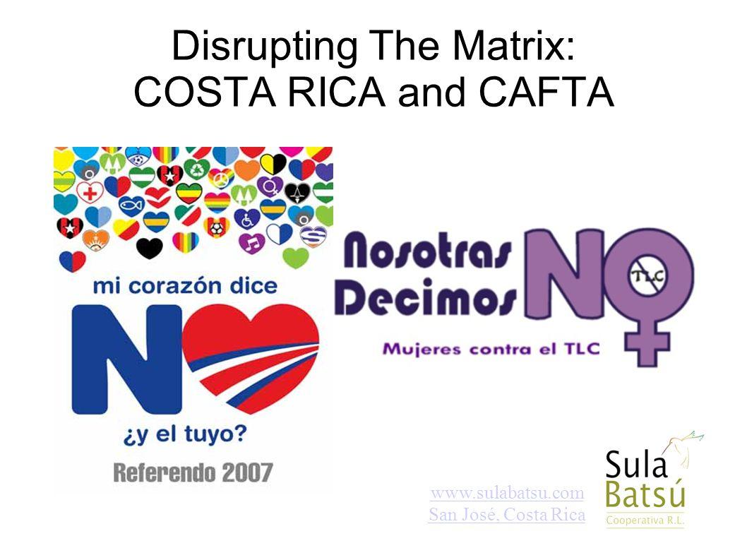 www.sulabatsu.com San José, Costa Rica Disrupting The Matrix: COSTA RICA and CAFTA