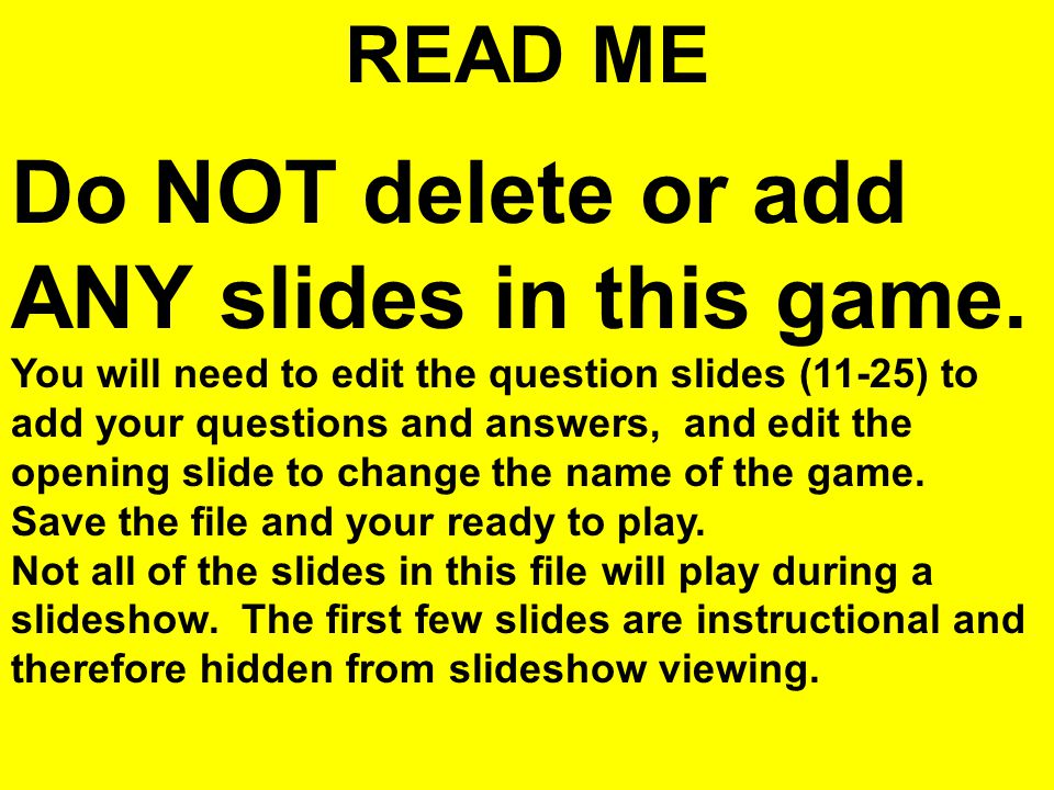 READ ME Do NOT delete or add ANY slides in this game.