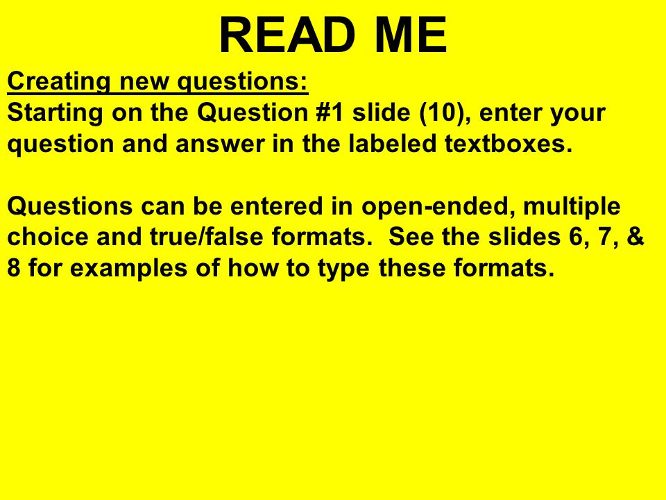 READ ME Creating new questions: Starting on the Question #1 slide (10), enter your question and answer in the labeled textboxes.