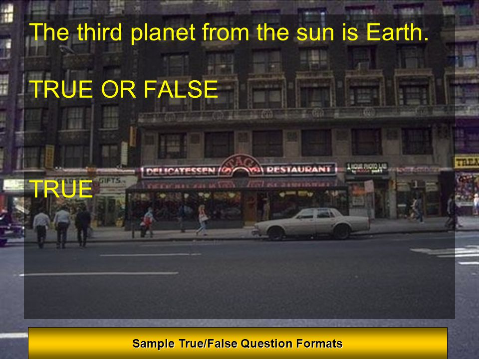 What is the third planet from the sun? A. Mercury B. Venus C. Mars D. Earth E. Saturn D. Earth Sample Multiple Choice Question Formats