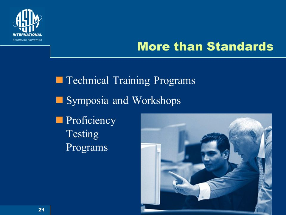 21 More than Standards Technical Training Programs Symposia and Workshops Proficiency Testing Programs
