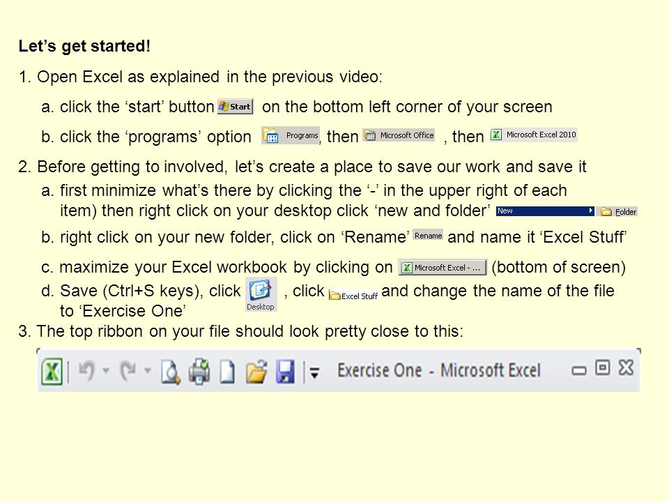 Lets get started. 1. Open Excel as explained in the previous video: a.