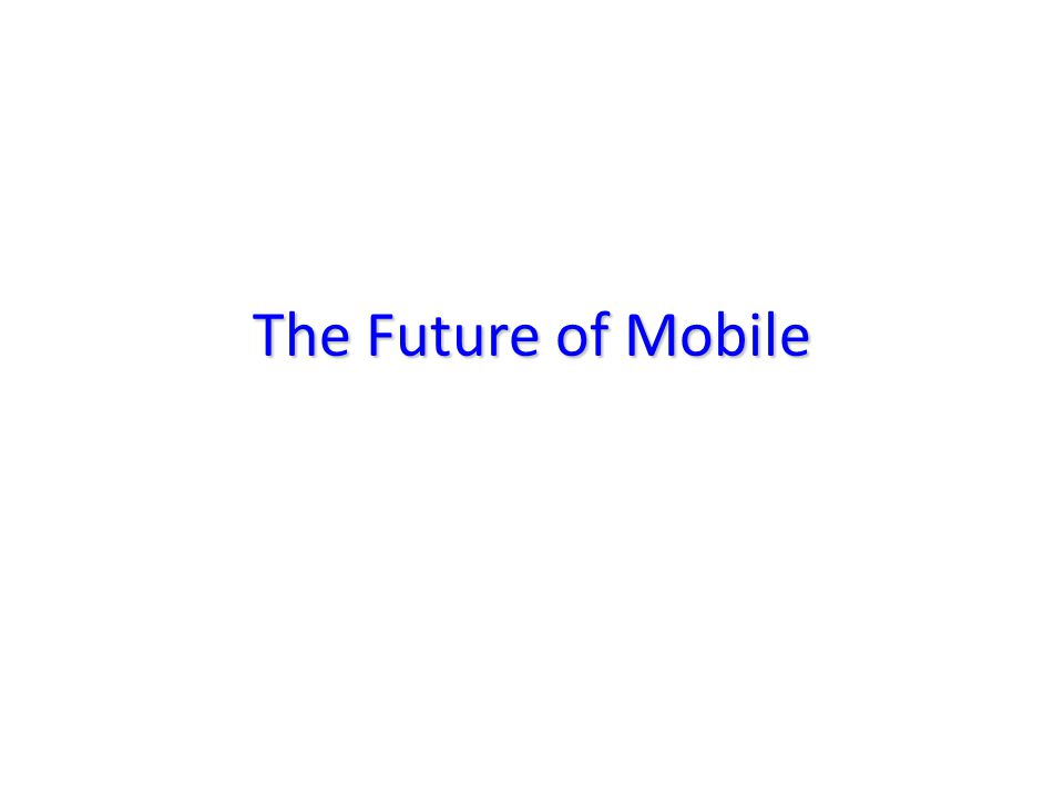 The Future of Mobile