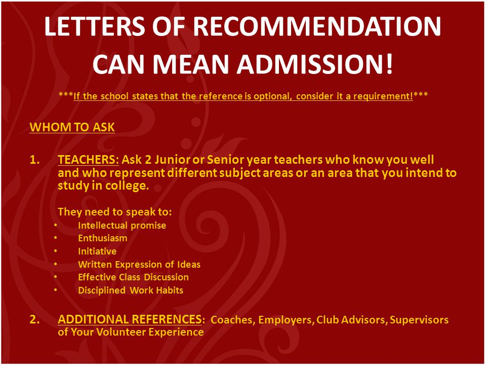 LETTERS OF RECOMMENDATION CAN MEAN ADMISSION! ***If the school states that the reference is optional, consider it a requirement!*** WHOM TO ASK 1.TEAC
