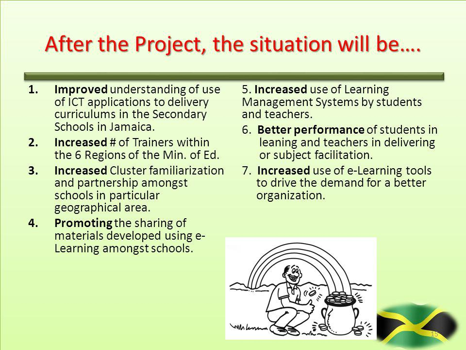 Impact – Future Plans 14 Project expanded and further implemented with more institutions with help from e-Learning Jamaica Company, Ministry of Educat