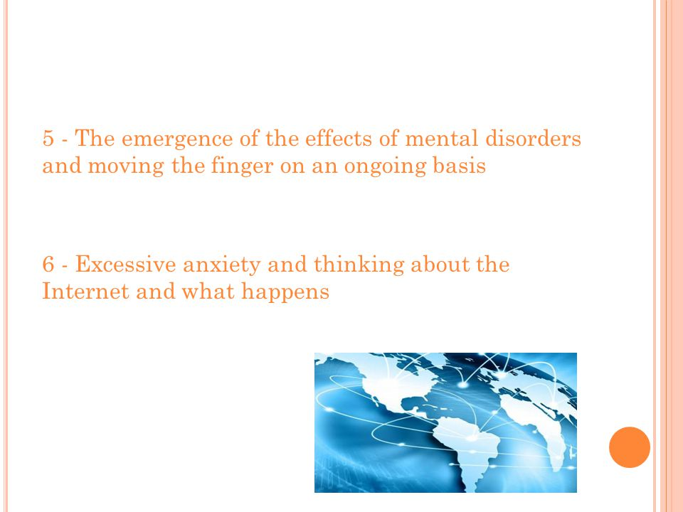 5 - The emergence of the effects of mental disorders and moving the finger on an ongoing basis 6 - Excessive anxiety and thinking about the Internet and what happens