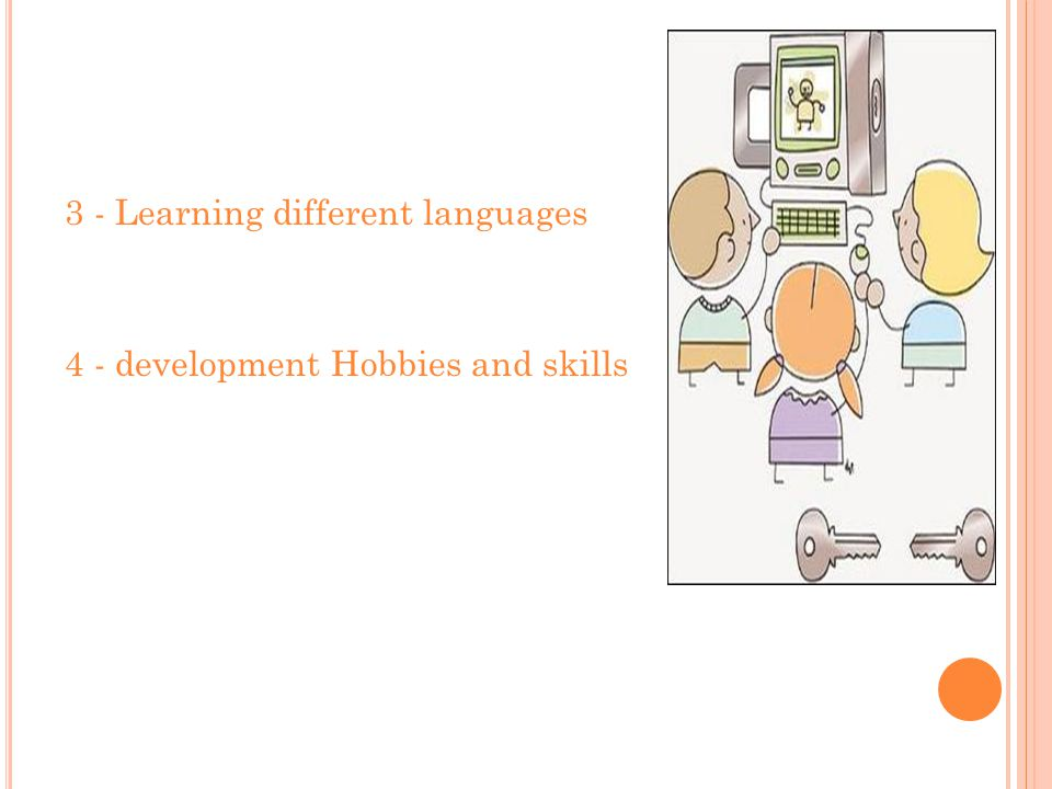 3 - Learning different languages 4 - development Hobbies and skills