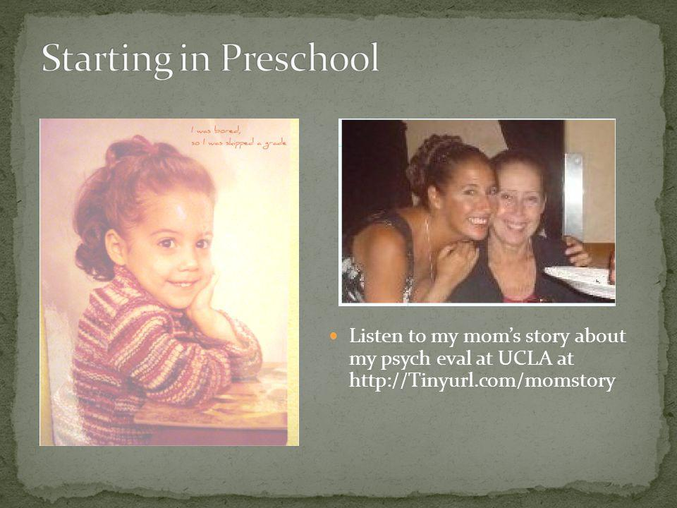 Listen to my moms story about my psych eval at UCLA at http://Tinyurl.com/momstory