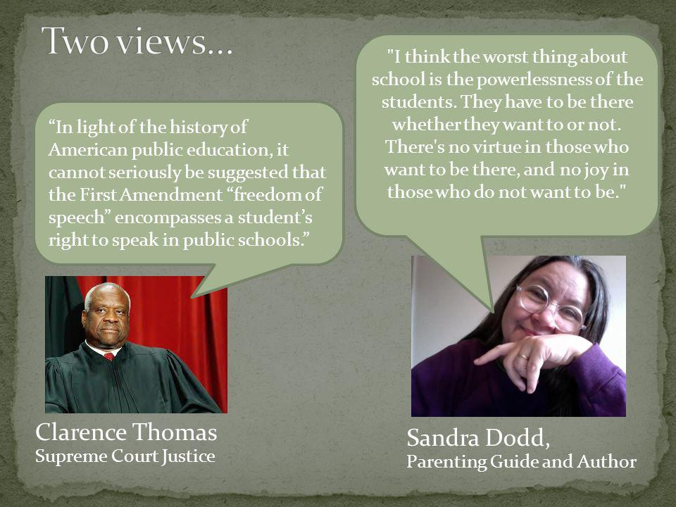 Clarence Thomas Supreme Court Justice Sandra Dodd, Parenting Guide and Author I think the worst thing about school is the powerlessness of the students.