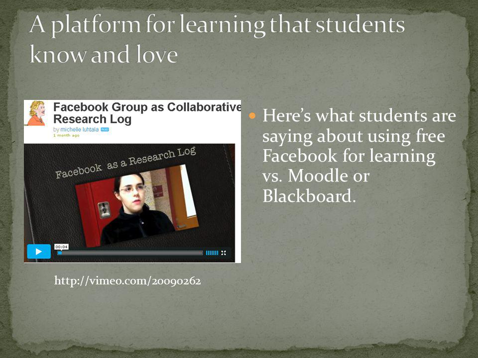 Heres what students are saying about using free Facebook for learning vs. Moodle or Blackboard. http://vimeo.com/20090262
