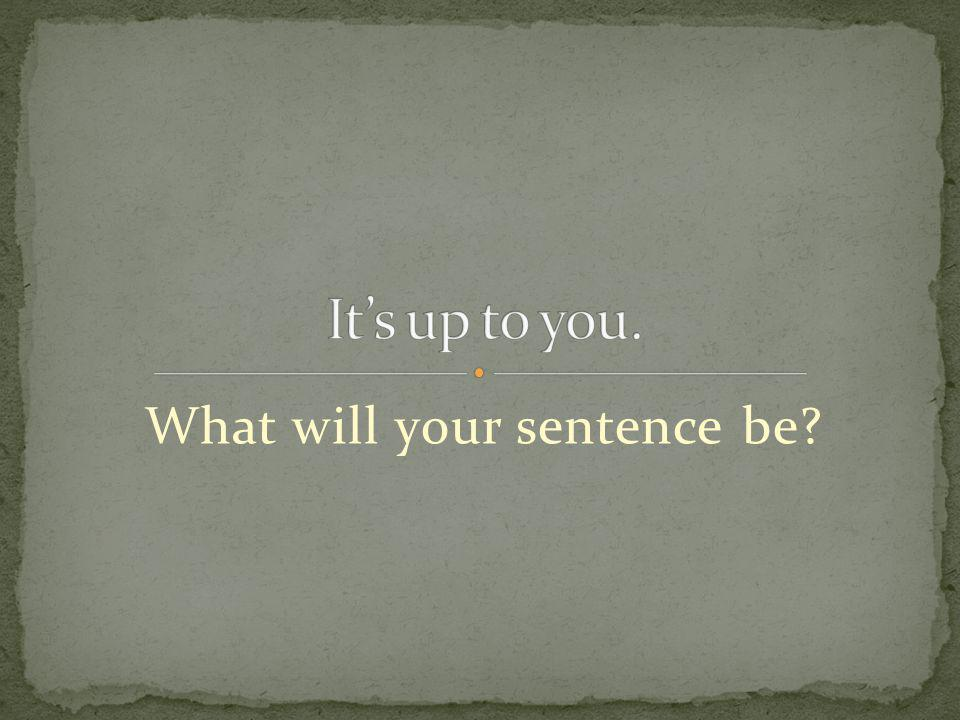 What will your sentence be?