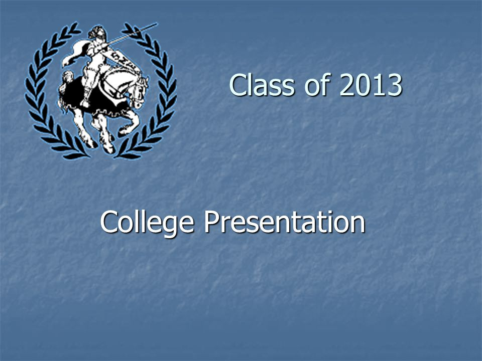 Class of 2013 College Presentation