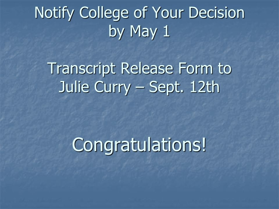 Notify College of Your Decision by May 1 Transcript Release Form to Julie Curry – Sept.