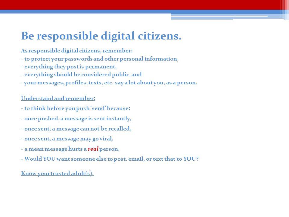 Be responsible digital citizens.