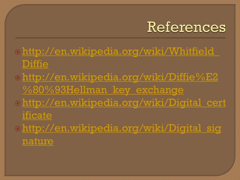 http://en.wikipedia.org/wiki/Whitfield_ Diffie http://en.wikipedia.org/wiki/Whitfield_ Diffie http://en.wikipedia.org/wiki/Diffie%E2 %80%93Hellman_key_exchange http://en.wikipedia.org/wiki/Diffie%E2 %80%93Hellman_key_exchange http://en.wikipedia.org/wiki/Digital_cert ificate http://en.wikipedia.org/wiki/Digital_cert ificate http://en.wikipedia.org/wiki/Digital_sig nature http://en.wikipedia.org/wiki/Digital_sig nature