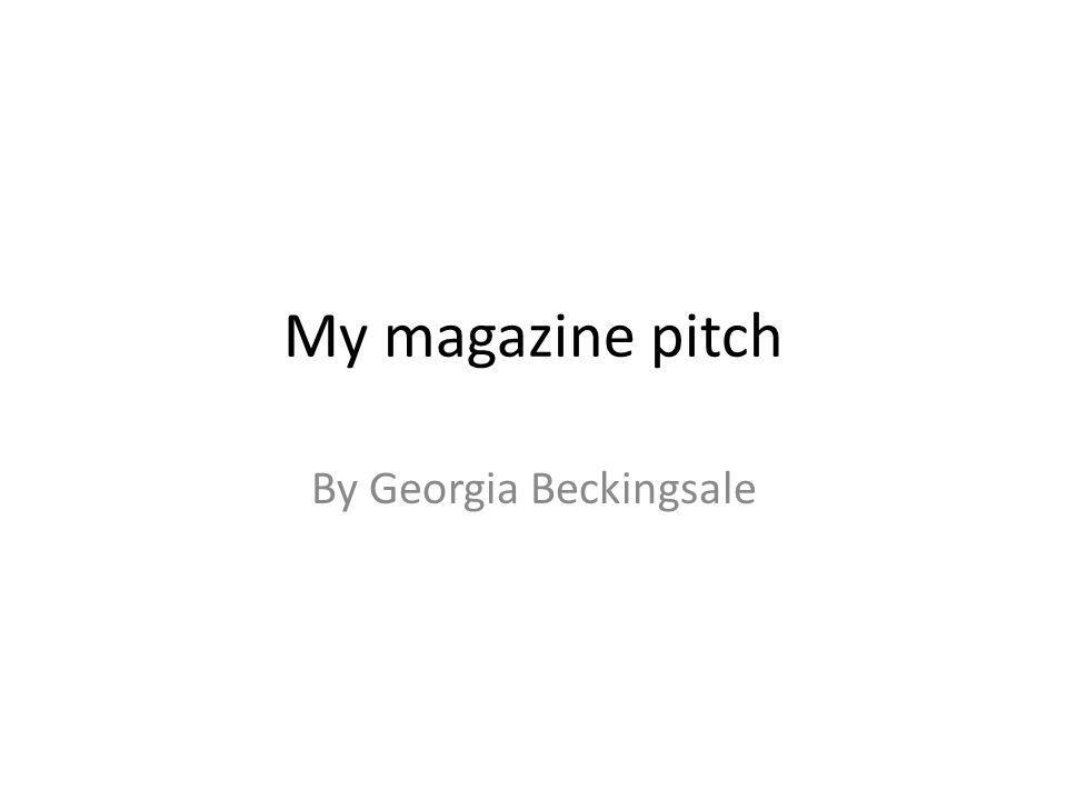 My magazine pitch By Georgia Beckingsale