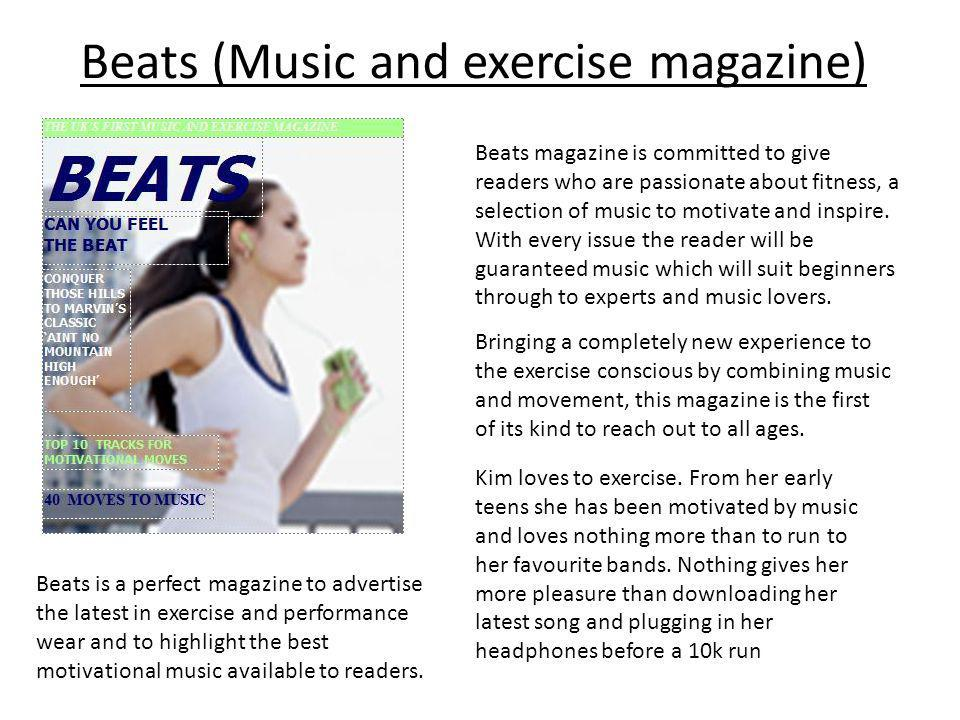 Beats (Music and exercise magazine) Beats magazine is committed to give readers who are passionate about fitness, a selection of music to motivate and inspire.