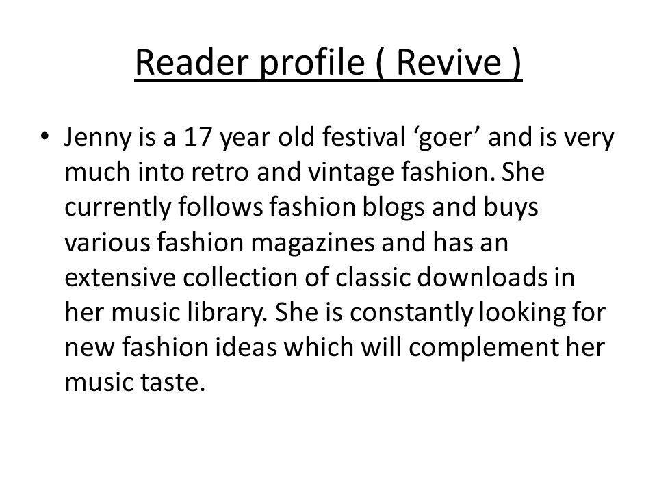 Reader profile ( Revive ) Jenny is a 17 year old festival goer and is very much into retro and vintage fashion. She currently follows fashion blogs an