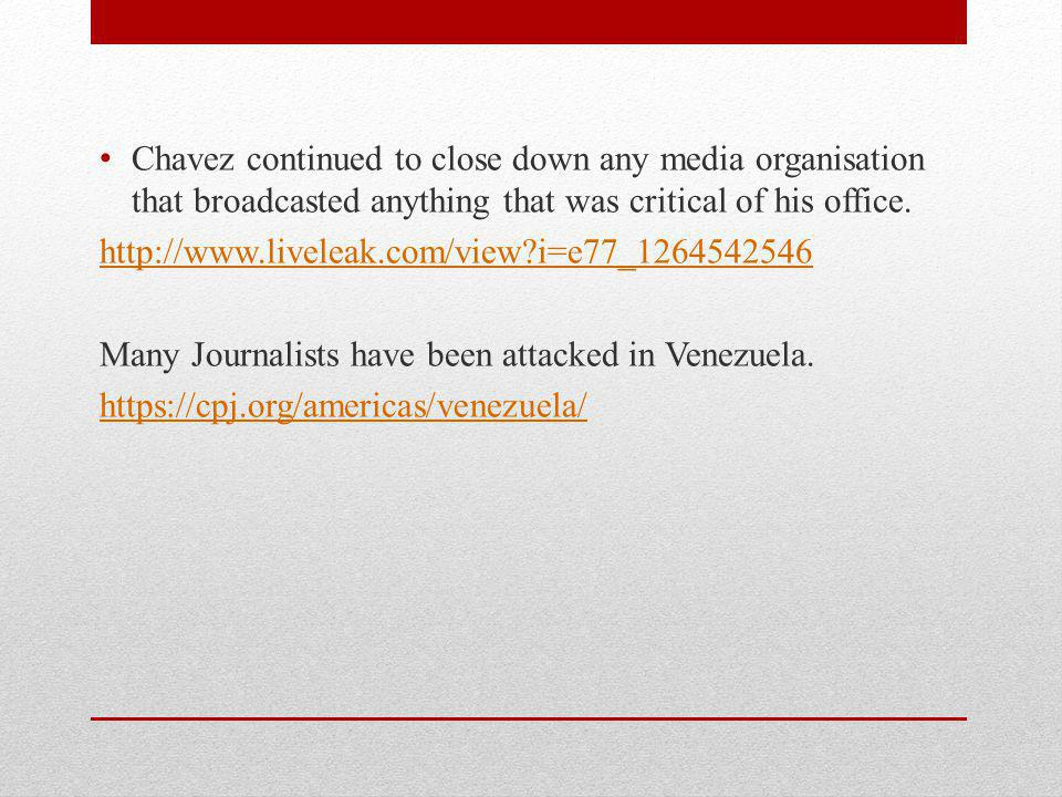 Chavez continued to close down any media organisation that broadcasted anything that was critical of his office.