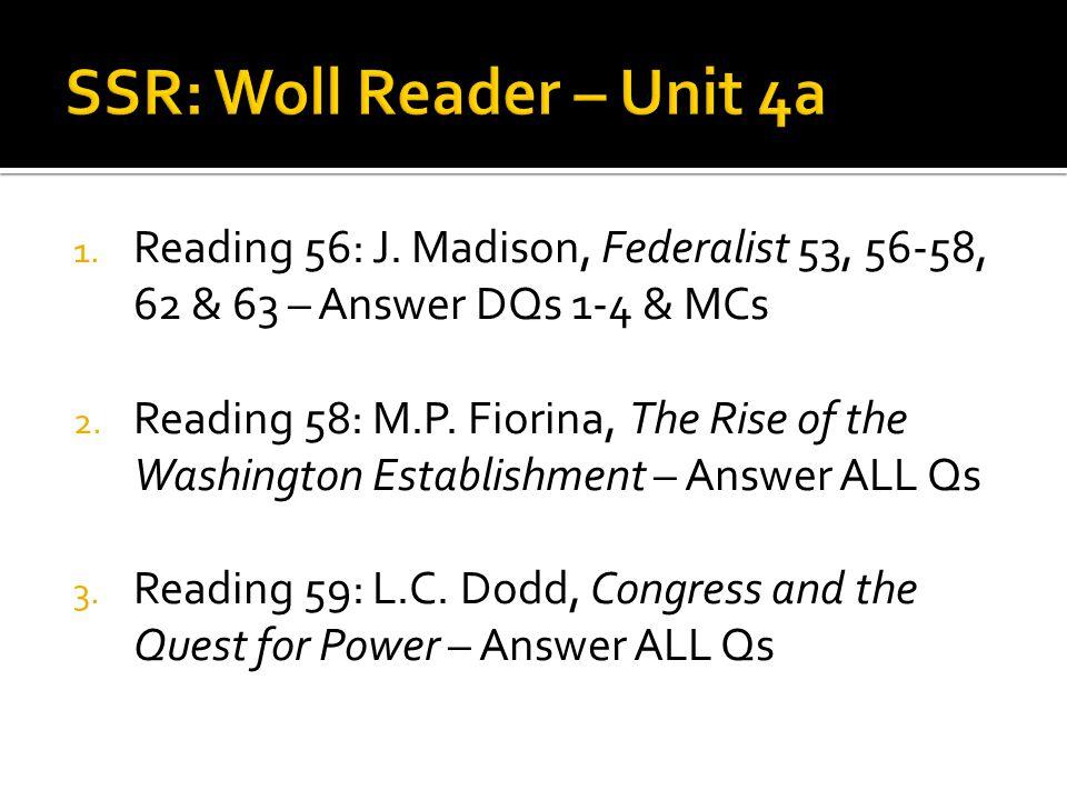 1. Reading 56: J. Madison, Federalist 53, 56-58, 62 & 63 – Answer DQs 1-4 & MCs 2. Reading 58: M.P. Fiorina, The Rise of the Washington Establishment
