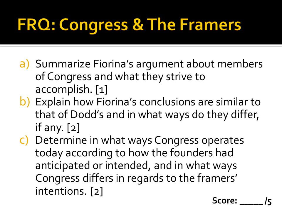 a) Summarize Fiorinas argument about members of Congress and what they strive to accomplish. [1] b) Explain how Fiorinas conclusions are similar to th