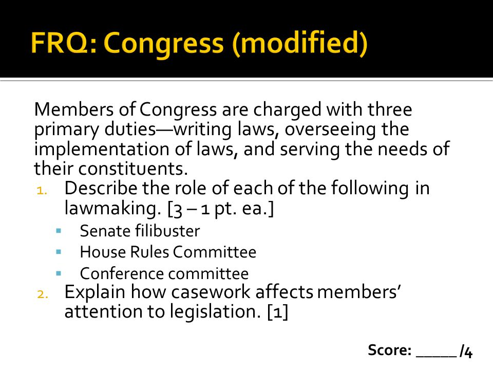 Members of Congress are charged with three primary dutieswriting laws, overseeing the implementation of laws, and serving the needs of their constitue
