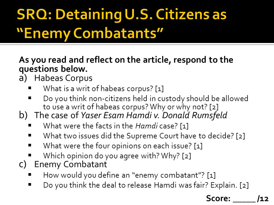As you read and reflect on the article, respond to the questions below. a) Habeas Corpus What is a writ of habeas corpus? [1] Do you think non-citizen
