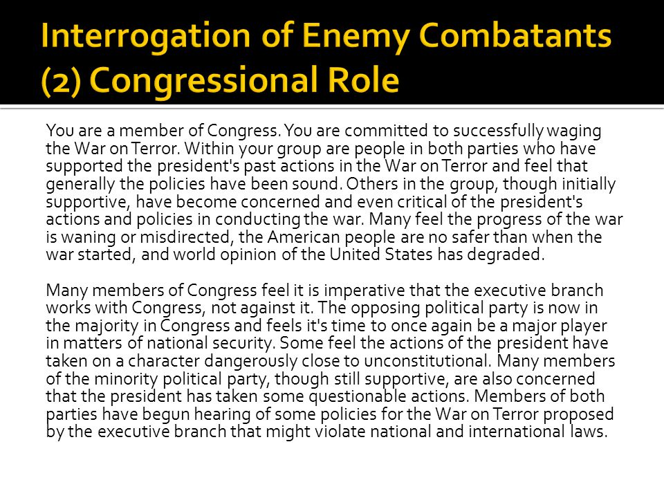 You are a member of Congress. You are committed to successfully waging the War on Terror. Within your group are people in both parties who have suppor