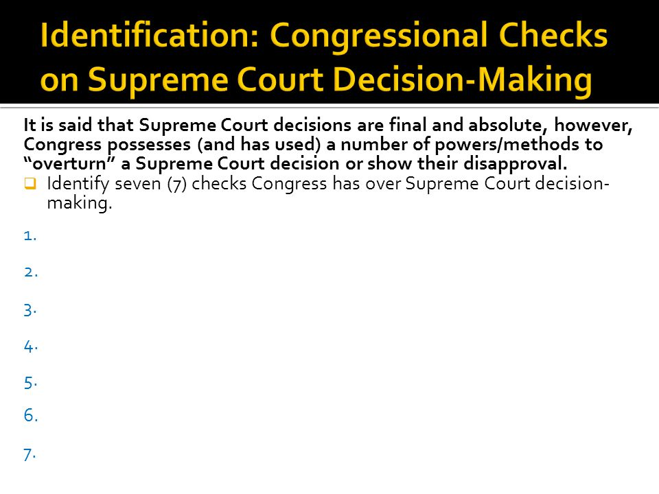 It is said that Supreme Court decisions are final and absolute, however, Congress possesses (and has used) a number of powers/methods to overturn a Su
