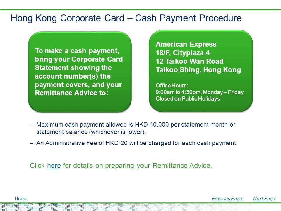 Hong Kong Corporate Card – Cash Payment Procedure –Maximum cash payment allowed is HKD 40,000 per statement month or statement balance (whichever is l