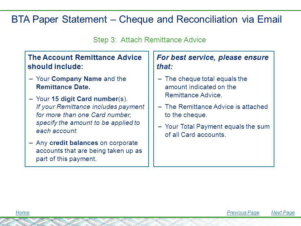 BTA Paper Statement – Cheque and Reconciliation via Email The Account Remittance Advice should include: –Your Company Name and the Remittance Date. –Y