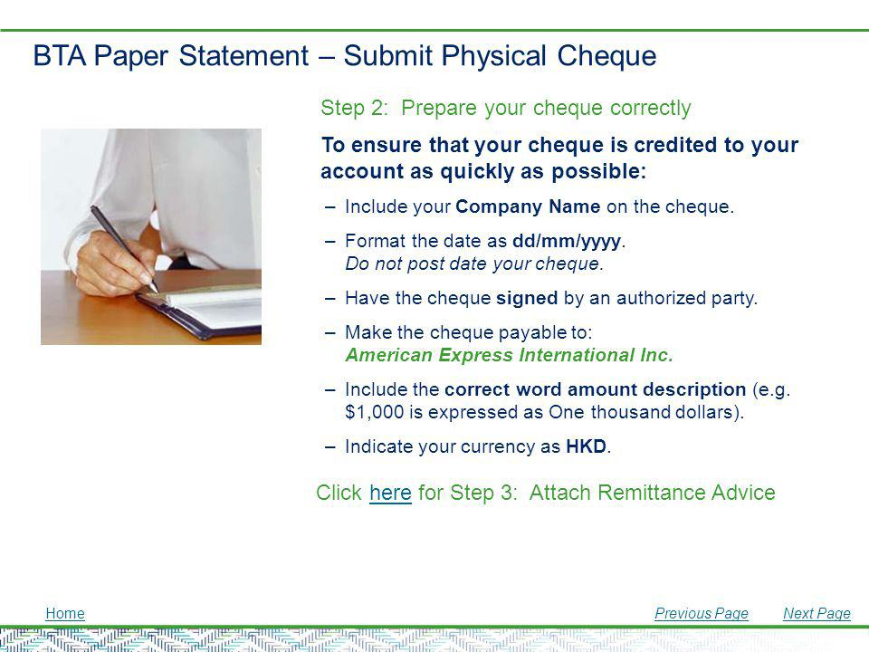 BTA Paper Statement – Submit Physical Cheque Step 2: Prepare your cheque correctly To ensure that your cheque is credited to your account as quickly a