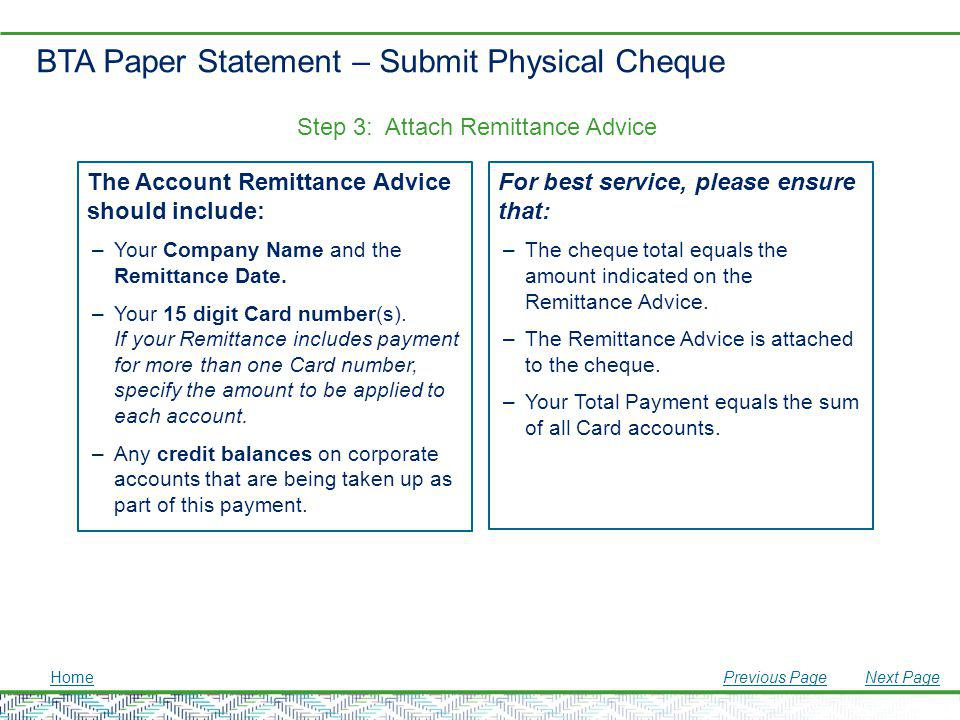 BTA Paper Statement – Submit Physical Cheque The Account Remittance Advice should include: –Your Company Name and the Remittance Date. –Your 15 digit