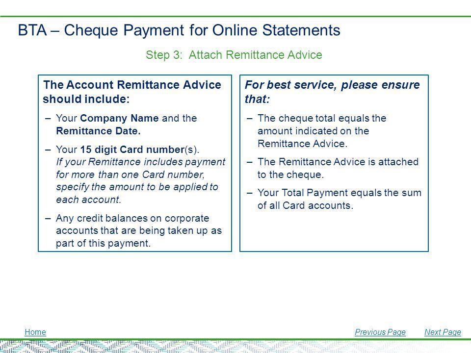 BTA – Cheque Payment for Online Statements The Account Remittance Advice should include: –Your Company Name and the Remittance Date. –Your 15 digit Ca