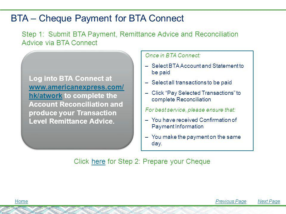 BTA – Cheque Payment for BTA Connect Once in BTA Connect: –Select BTA Account and Statement to be paid –Select all transactions to be paid –Click Pay