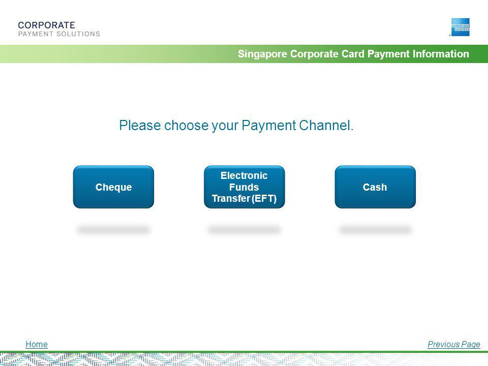 Singapore Corporate Card Payment Information Please choose your Payment Channel. Cheque Electronic Funds Transfer (EFT) Cash HomePrevious Page
