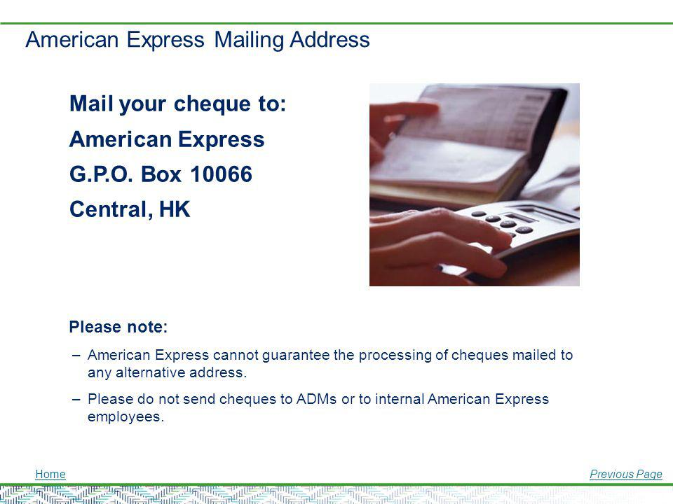 American Express Mailing Address Mail your cheque to: American Express G.P.O. Box 10066 Central, HK Please note: –American Express cannot guarantee th