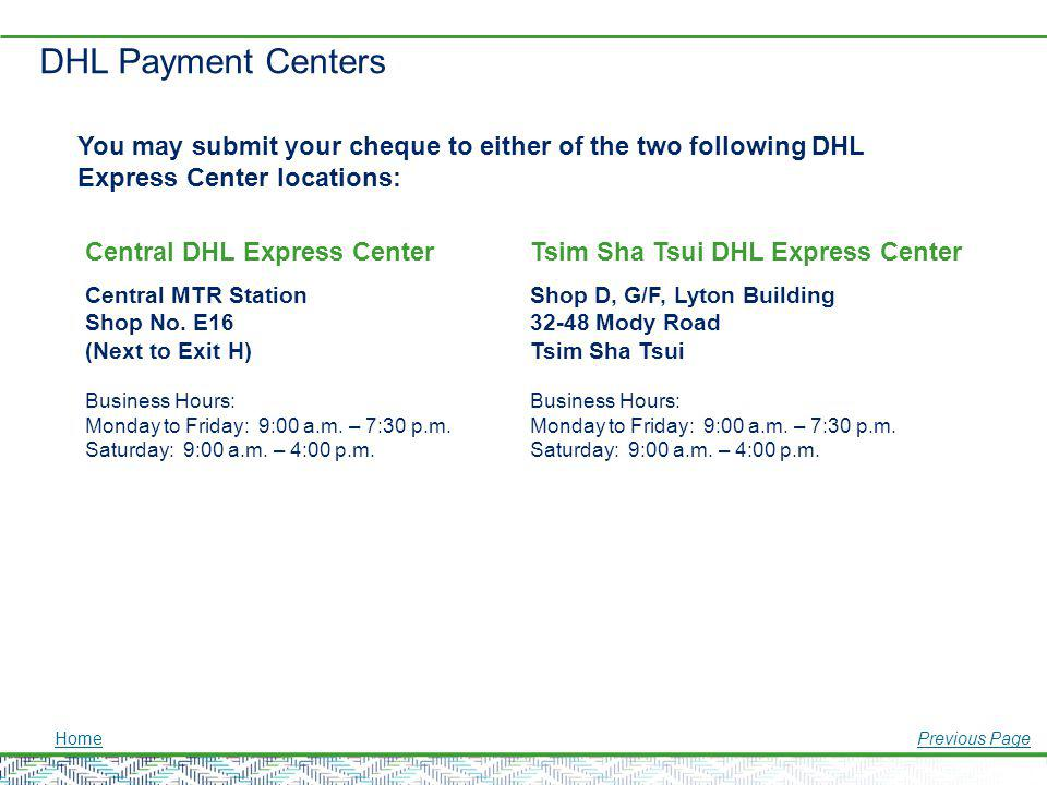 DHL Payment Centers You may submit your cheque to either of the two following DHL Express Center locations: Central DHL Express Center Central MTR Sta