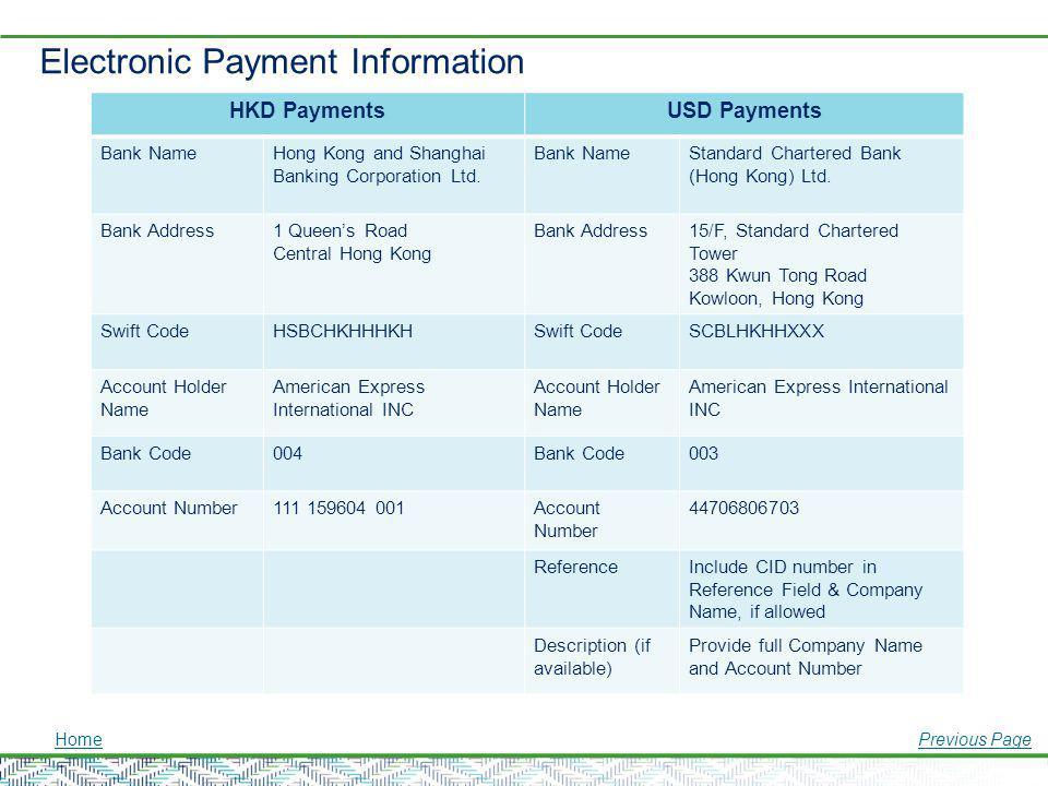 Electronic Payment Information HKD PaymentsUSD Payments Bank NameHong Kong and Shanghai Banking Corporation Ltd. Bank NameStandard Chartered Bank (Hon