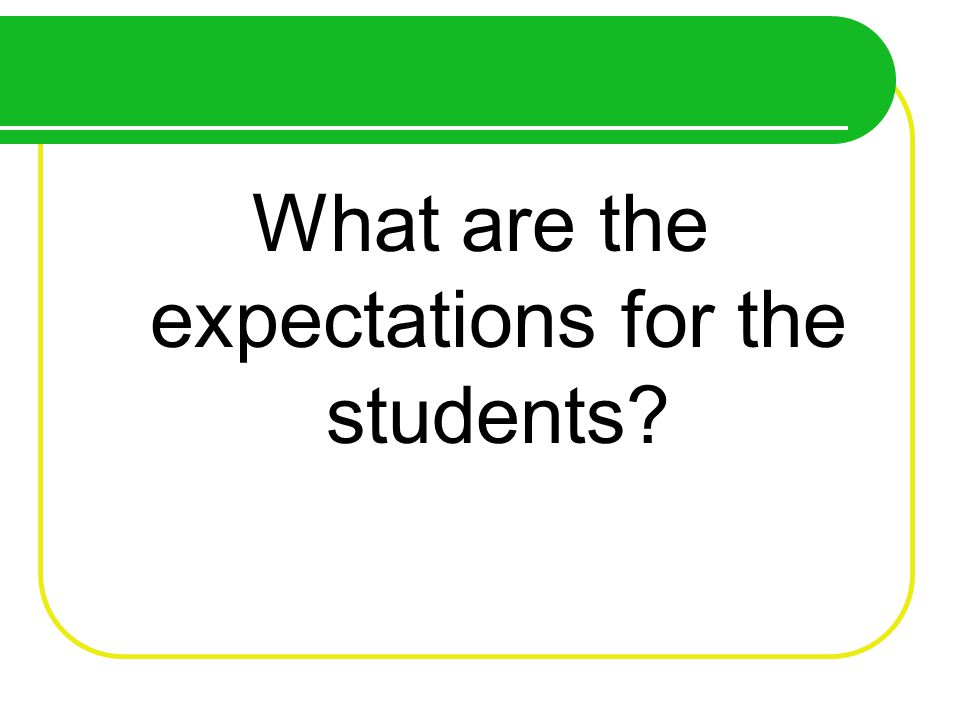 What are the expectations for the students