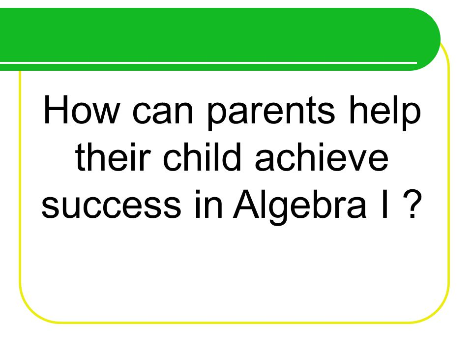 How can parents help their child achieve success in Algebra I